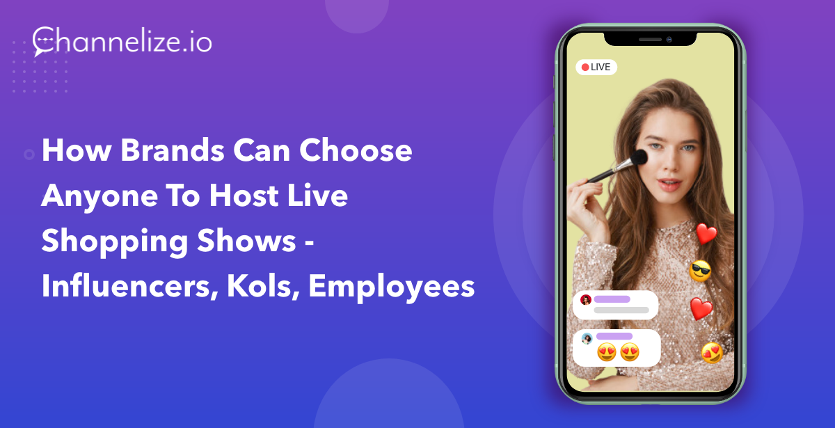 How Brands can choose anyone to Host Live Shopping Shows – Influencers, KOLs, Employees